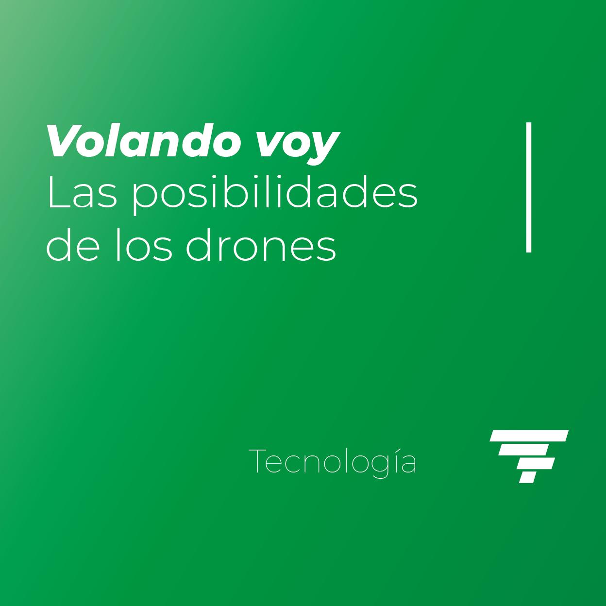 Volando voy: Las posibilidades de los drones