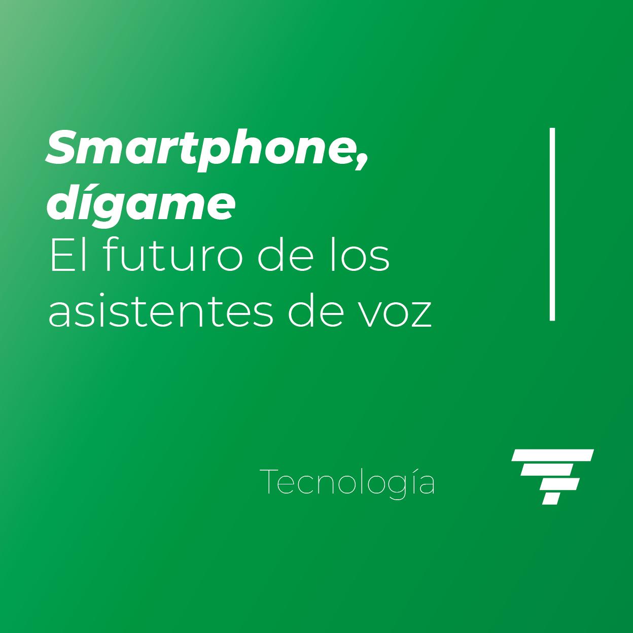 Smartphone, dígame: El futuro de los asistentes de voz