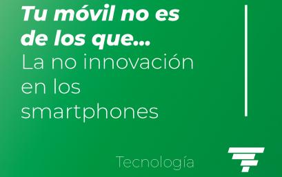 Tu móvil no es de los que…: La no innovación en los smartphones